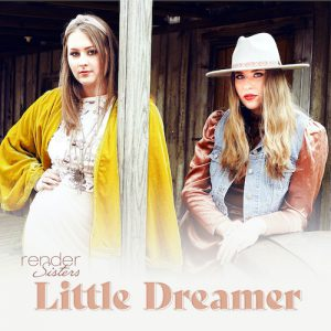 """Pop Country Duo Render Sisters Offers Sassy Advice For Past Boyfriends In Harmony-Infused Acoustic Bop """"Little Dreamer"""""""